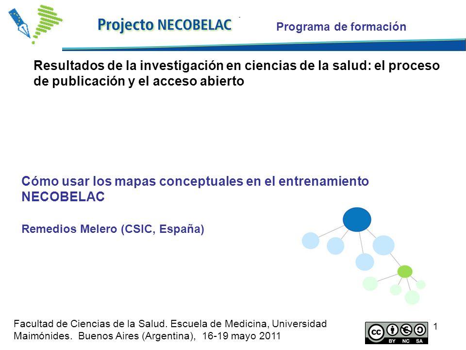 1 Cómo usar los mapas conceptuales en el entrenamiento NECOBELAC Remedios Melero (CSIC, España) Programa de formación Resultados de la investigación e