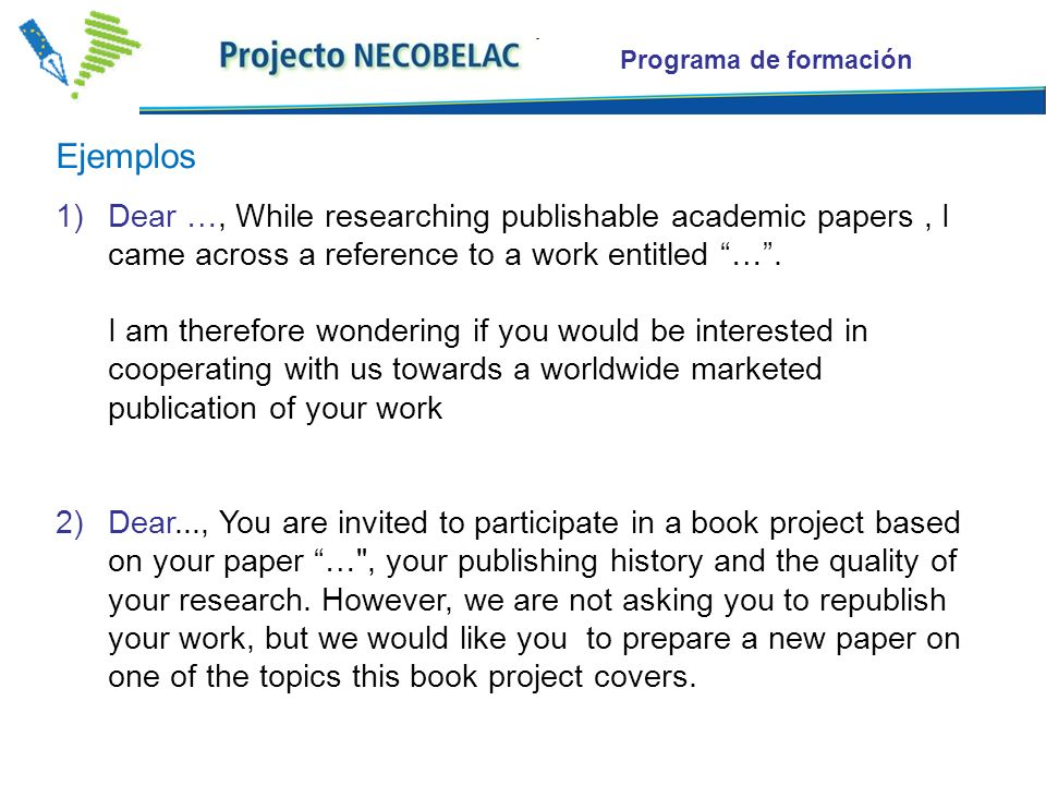 Programa de formación Ejemplos 1)Dear …, While researching publishable academic papers, I came across a reference to a work entitled ….
