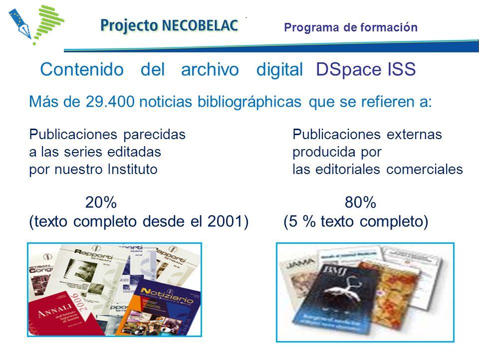 Programa de formación Contenido del archivo digital DSpace ISS Más de 29.400 noticias bibliográphicas que se refieren a: Publicaciones parecidasPublicaciones externas a las series editadas producida por por nuestro Institutolas editoriales comerciales 20% 80% (texto completo desde el 2001) (5 % texto completo)