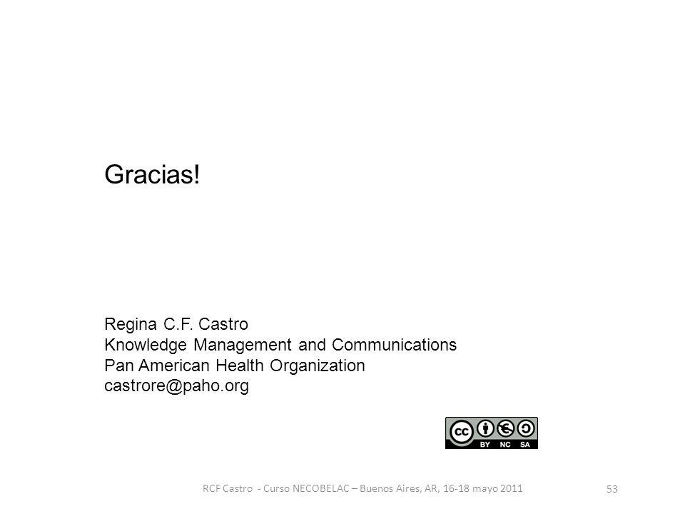 RCF Castro - Curso NECOBELAC – Buenos Aires, AR, 16-18 mayo 2011 53 Gracias.