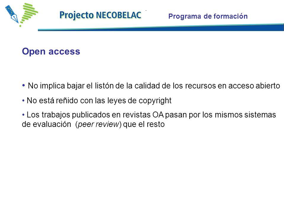 Open access No implica bajar el listón de la calidad de los recursos en acceso abierto No está reñido con las leyes de copyright Los trabajos publicados en revistas OA pasan por los mismos sistemas de evaluación (peer review) que el resto