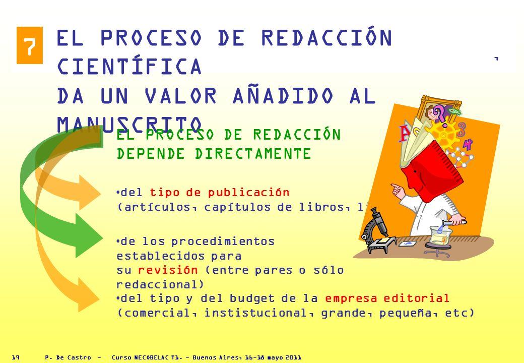P. De Castro - Curso NECOBELAC T1. - Buenos Aires, 16-18 mayo 2011 18 Implica diferentes fases y actividades que es necesario considerar globalmente R