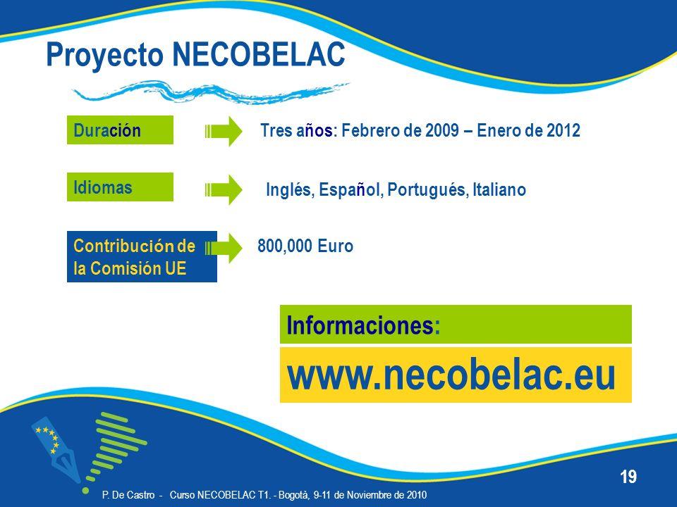 P. De Castro - Curso NECOBELAC T1. - Bogotà, 9-11 de Noviembre de 2010 19 Proyecto NECOBELAC Duración www.necobelac.eu Informaciones: Inglés, Español,