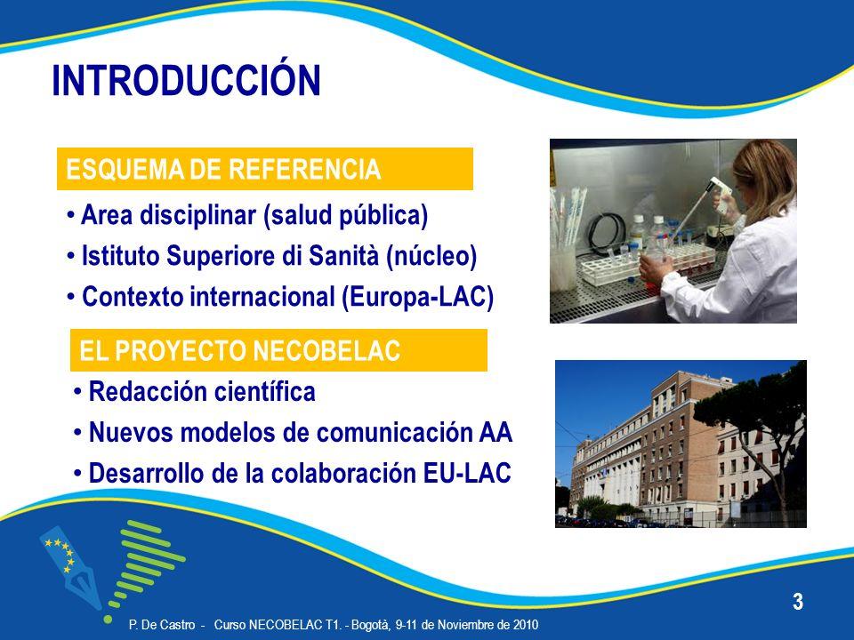 P. De Castro - Curso NECOBELAC T1. - Bogotà, 9-11 de Noviembre de 2010 3 INTRODUCCIÓN Area disciplinar (salud pública) Istituto Superiore di Sanità (n