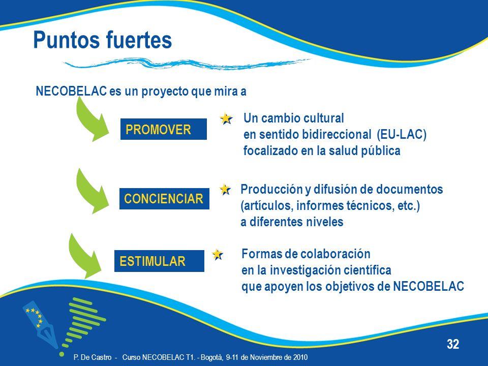 P. De Castro - Curso NECOBELAC T1. - Bogotà, 9-11 de Noviembre de 2010 32 Puntos fuertes NECOBELAC es un proyecto que mira a PROMOVER CONCIENCIAR Un c