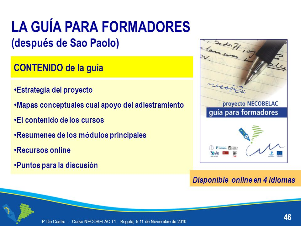 46 LA GUÍA PARA FORMADORES (después de Sao Paolo) Estrategia del proyecto Mapas conceptuales cual apoyo del adiestramiento El contenido de los cursos