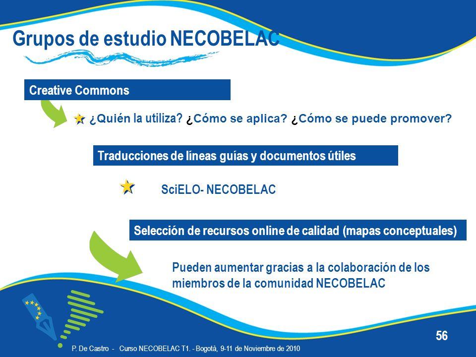 P. De Castro - Curso NECOBELAC T1. - Bogotà, 9-11 de Noviembre de 2010 56 Grupos de estudio NECOBELAC Creative Commons Pueden aumentar gracias a la co