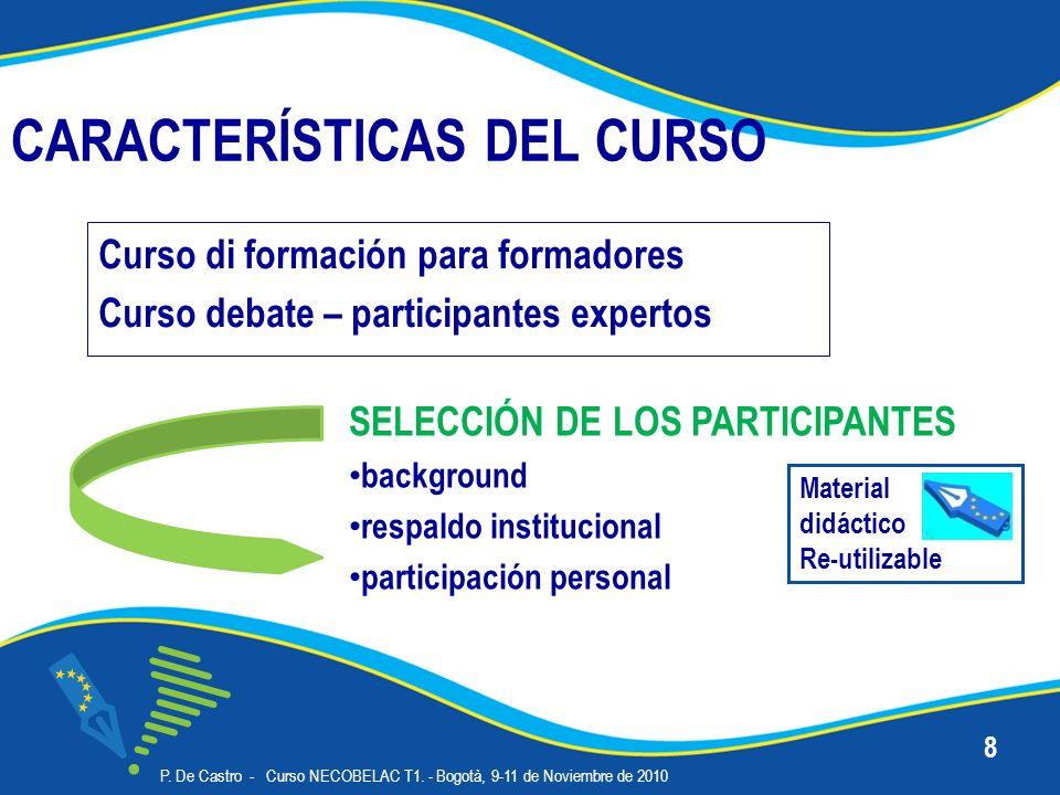 CARACTERÍSTICAS DEL CURSO Curso di formación para formadores Curso debate – participantes expertos P. De Castro - Curso NECOBELAC T1. - Bogotà, 9-11 d