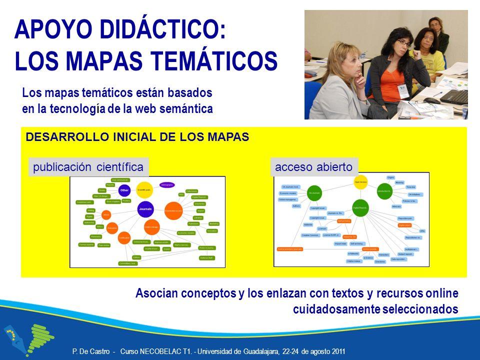 DESARROLLO INICIAL DE LOS MAPAS APOYO DIDÁCTICO: LOS MAPAS TEMÁTICOS Los mapas temáticos están basados en la tecnología de la web semántica Asocian conceptos y los enlazan con textos y recursos online cuidadosamente seleccionados P.