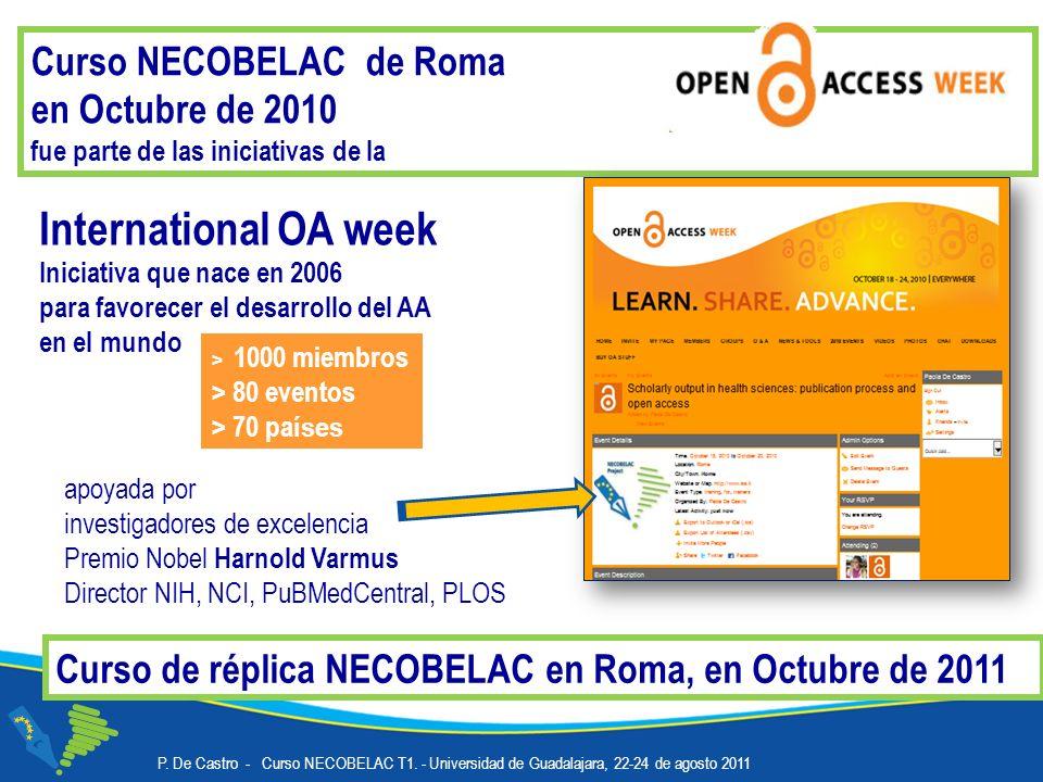 Curso NECOBELAC de Roma en Octubre de 2010 fue parte de las iniciativas de la International OA week Iniciativa que nace en 2006 para favorecer el desarrollo del AA en el mundo apoyada por investigadores de excelencia Premio Nobel Harnold Varmus Director NIH, NCI, PuBMedCentral, PLOS > 1000 miembros > 80 eventos > 70 pa íses P.