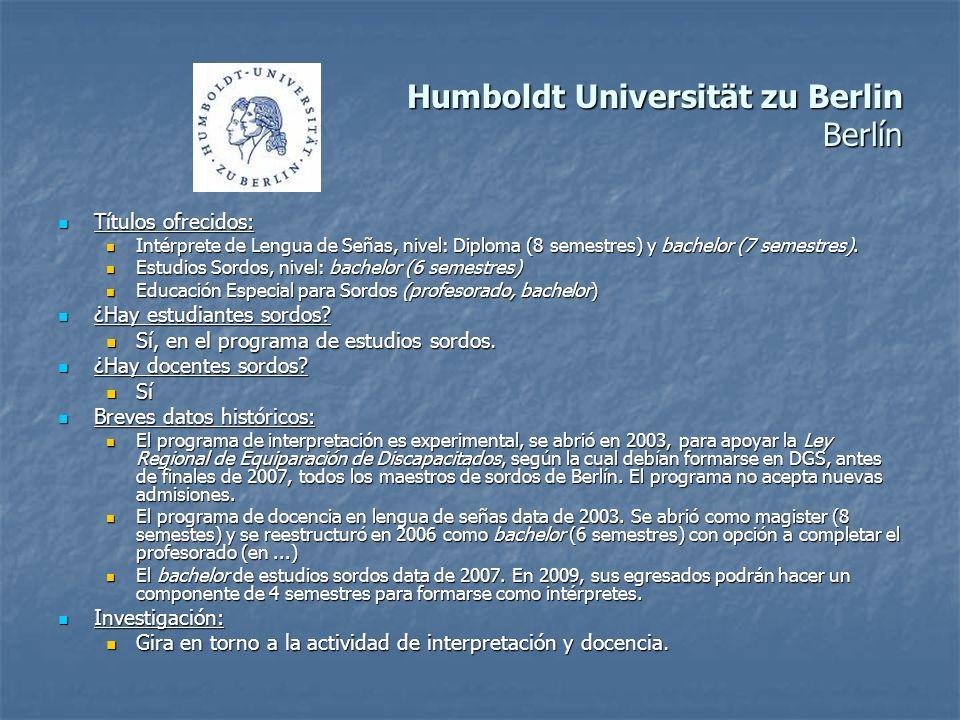 Humboldt Universität zu Berlin Berlín Títulos ofrecidos: Títulos ofrecidos: Intérprete de Lengua de Señas, nivel: Diploma (8 semestres) y bachelor (7 semestres).