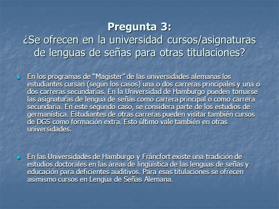 Pregunta 3: ¿Se ofrecen en la universidad cursos/asignaturas de lenguas de señas para otras titulaciones.