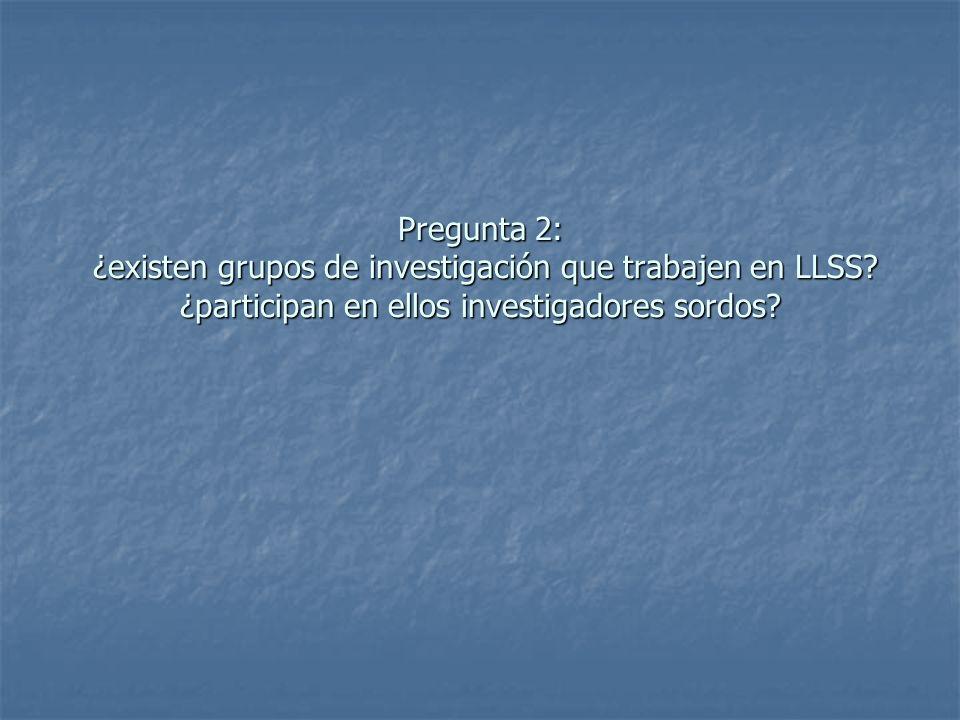 Pregunta 2: ¿existen grupos de investigación que trabajen en LLSS.