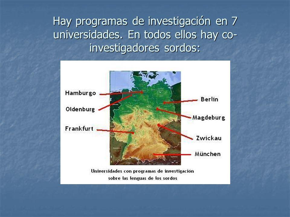 Hay programas de investigación en 7 universidades. En todos ellos hay co- investigadores sordos: