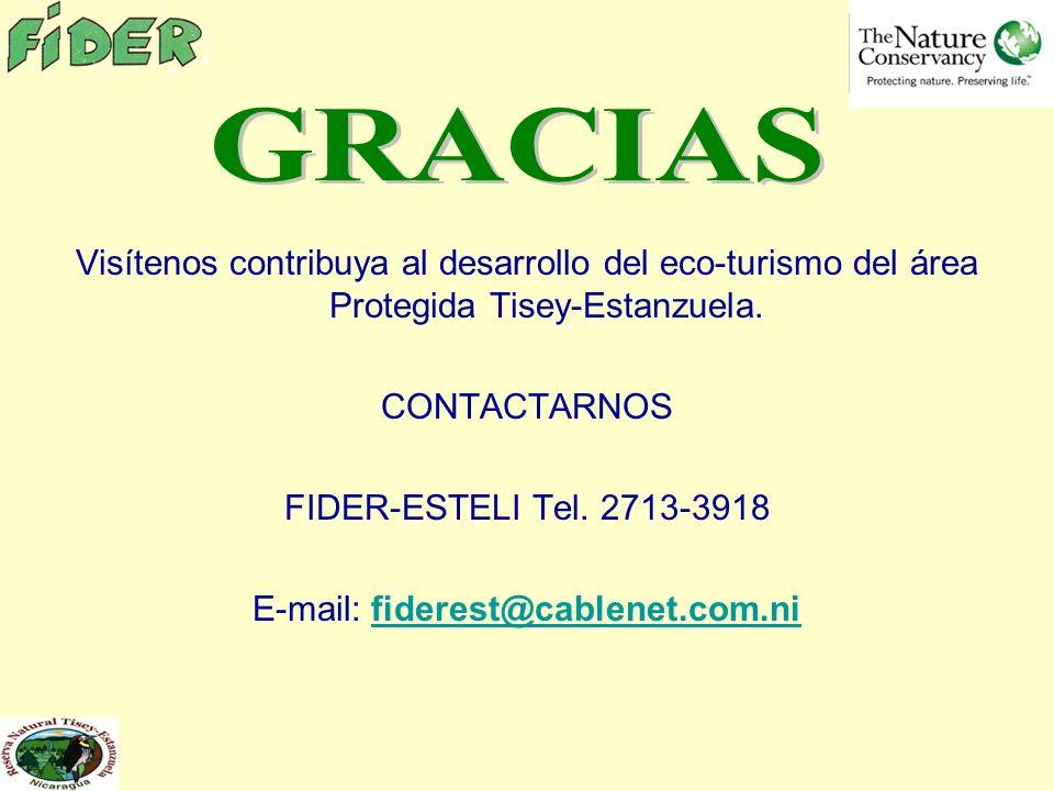 Visítenos contribuya al desarrollo del eco-turismo del área Protegida Tisey-Estanzuela. CONTACTARNOS FIDER-ESTELI Tel. 2713-3918 E-mail: fiderest@cabl