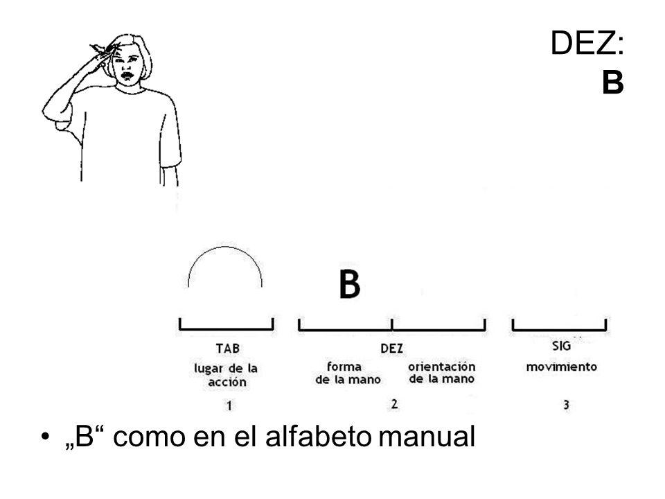 DEZ: B B como en el alfabeto manual