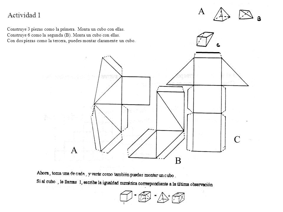 Actividad 1 A Construye 3 piezas como la primera. Monta un cubo con ellas. Construye 6 como la segunda (B). Monta un cubo con ellas. Con dos piezas co