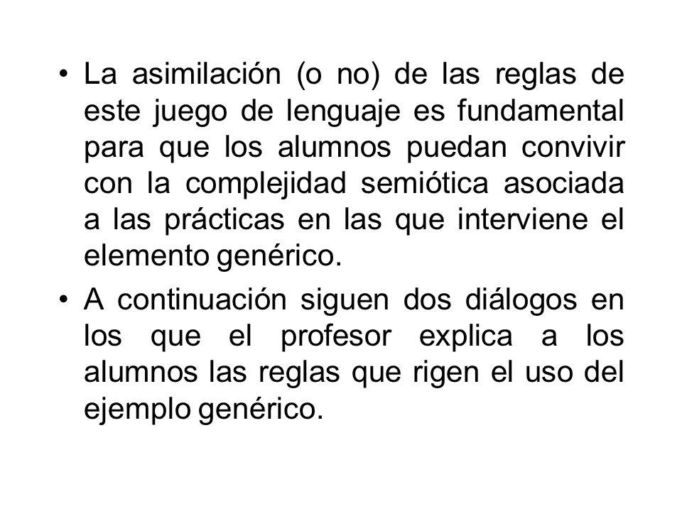 La asimilación (o no) de las reglas de este juego de lenguaje es fundamental para que los alumnos puedan convivir con la complejidad semiótica asociad