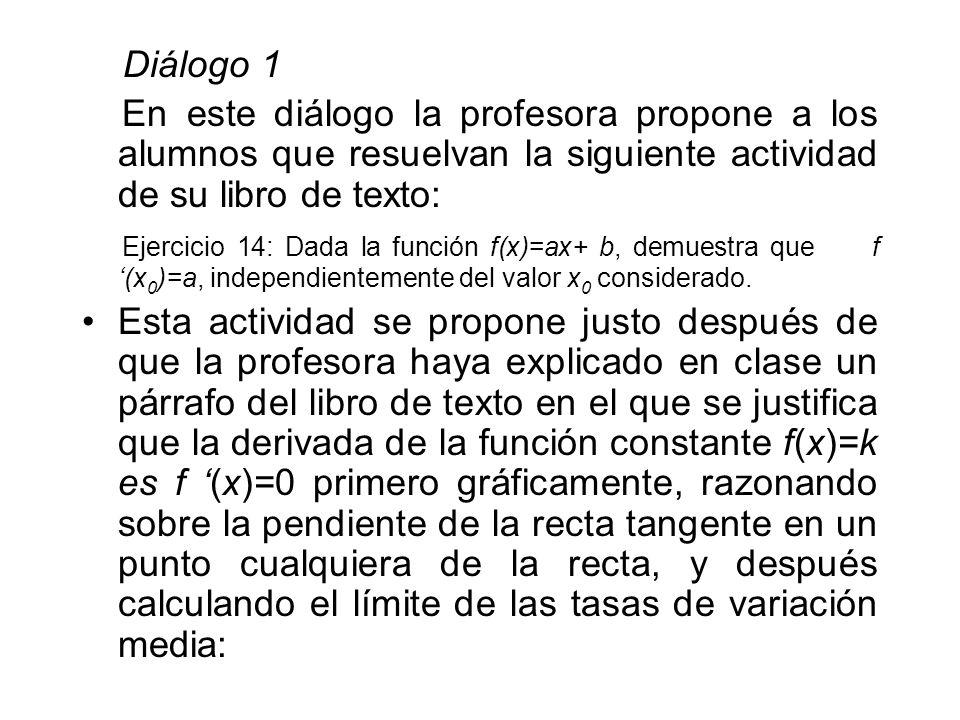 Diálogo 1 En este diálogo la profesora propone a los alumnos que resuelvan la siguiente actividad de su libro de texto: Ejercicio 14: Dada la función