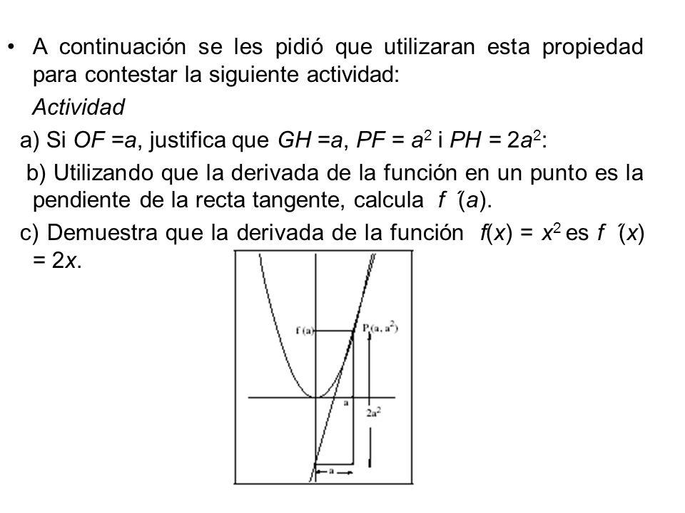 A continuación se les pidió que utilizaran esta propiedad para contestar la siguiente actividad: Actividad a) Si OF =a, justifica que GH =a, PF = a 2