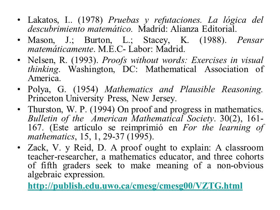 Lakatos, I.. (1978) Pruebas y refutaciones. La lógica del descubrimiento matemático. Madrid: Alianza Editorial. Mason, J.; Burton, L.; Stacey, K. (198