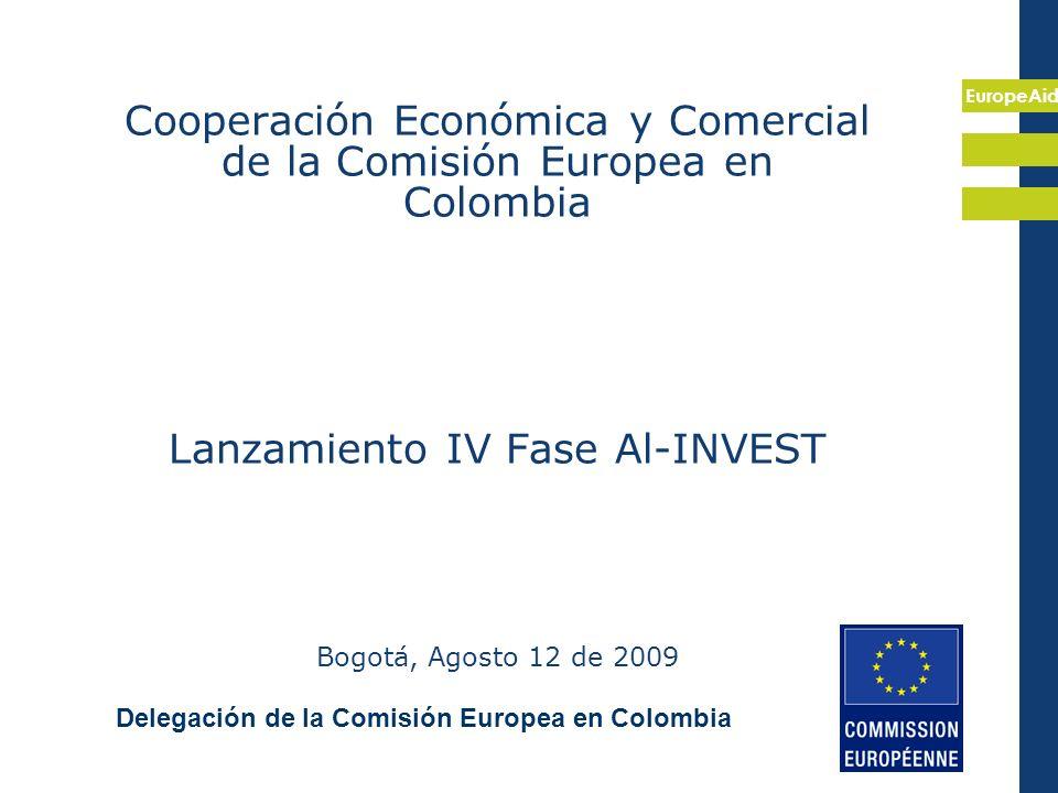 EuropeAid Cooperación Económica y Comercial de la Comisión Europea en Colombia Lanzamiento IV Fase Al-INVEST Bogotá, Agosto 12 de 2009 Delegación de la Comisión Europea en Colombia