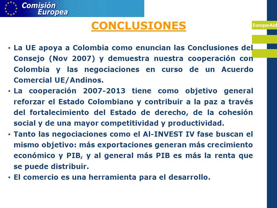 EuropeAid CONCLUSIONES La UE apoya a Colombia como enuncian las Conclusiones del Consejo (Nov 2007) y demuestra nuestra cooperación con Colombia y las negociaciones en curso de un Acuerdo Comercial UE/Andinos.