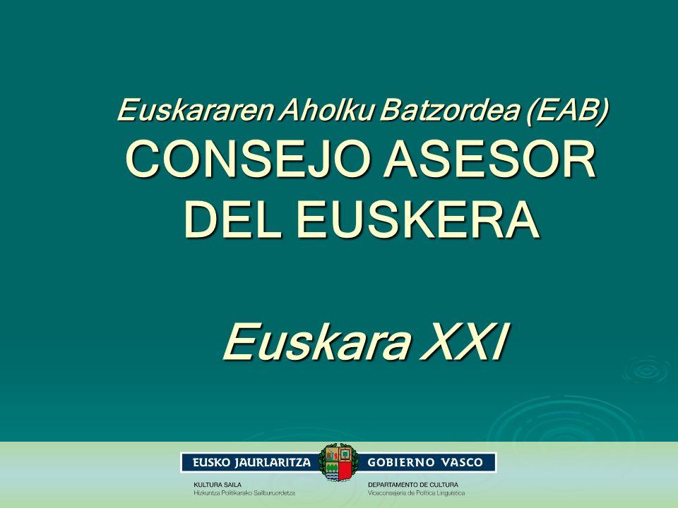 Consejo Asesor del Euskera (EAB) 1 Objetivo de EAB: estudio, canalización y coordinación de los esfuerzos y actividades de las diversas Instituciones, tanto públicas como privadas, implicadas en la tarea de la normalización lingüística.