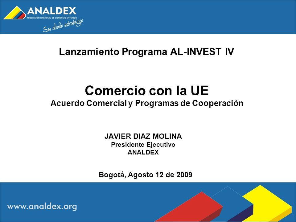 JAVIER DIAZ MOLINA Presidente Ejecutivo ANALDEX Bogotá, Agosto 12 de 2009 Comercio con la UE Acuerdo Comercial y Programas de Cooperación Lanzamiento