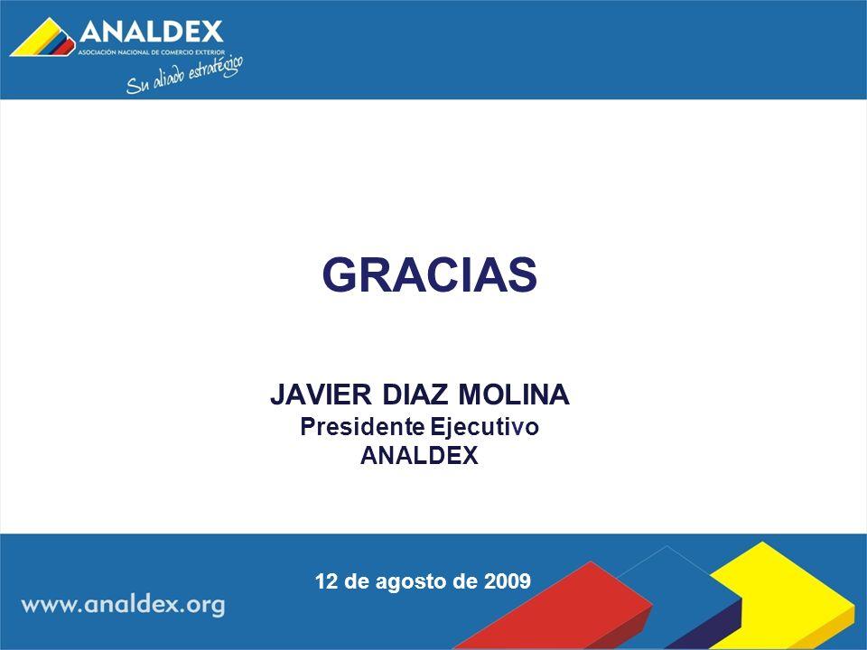 GRACIAS JAVIER DIAZ MOLINA Presidente Ejecutivo ANALDEX 12 de agosto de 2009