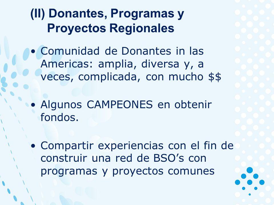(II) Donantes, Programas y Proyectos Regionales Comunidad de Donantes in las Americas: amplia, diversa y, a veces, complicada, con mucho $$ Algunos CAMPEONES en obtenir fondos.