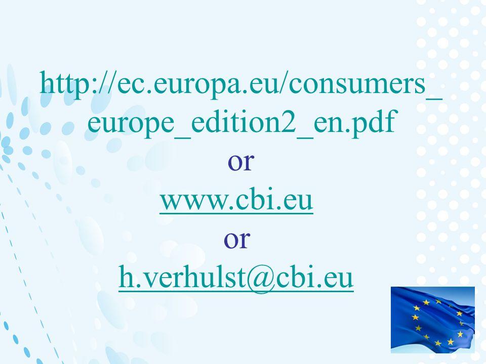 http://ec.europa.eu/consumers_ europe_edition2_en.pdf or www.cbi.eu or h.verhulst@cbi.eu