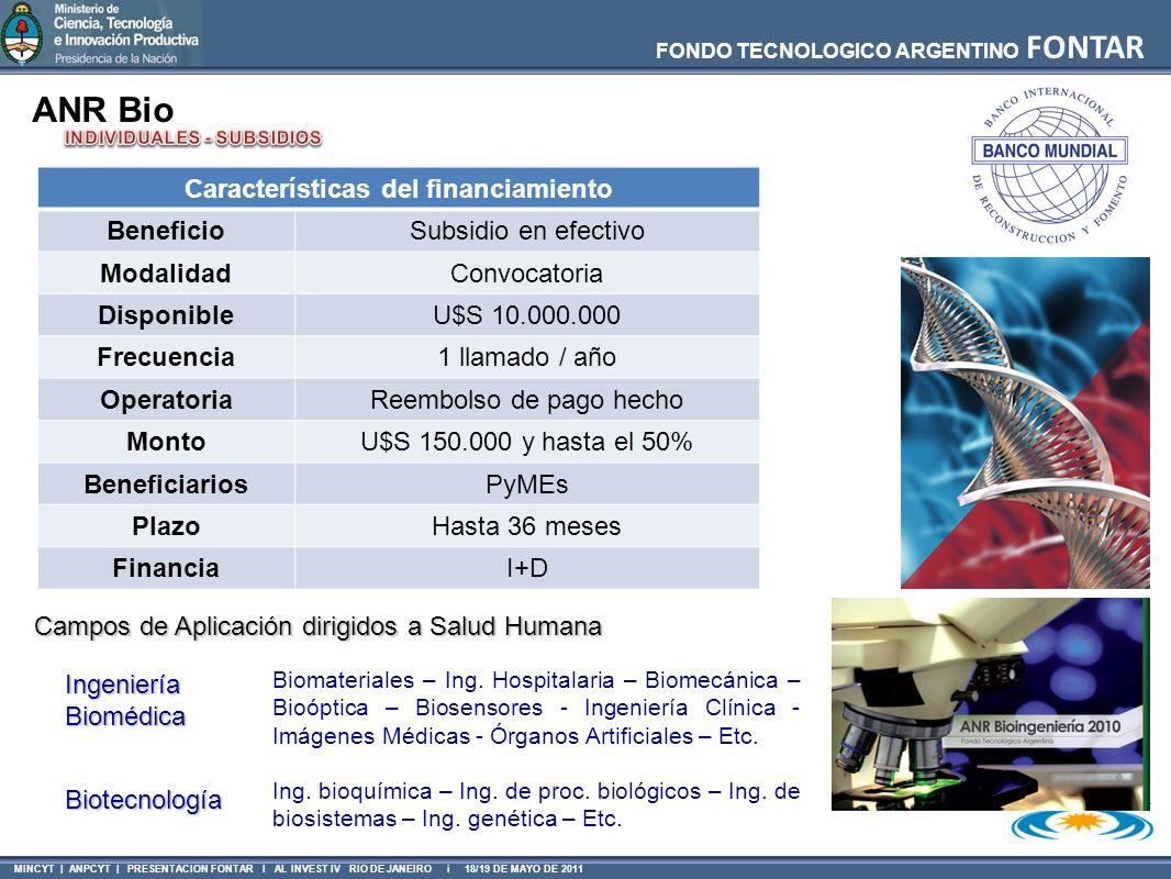 MINCYT | ANPCYT | PRESENTACION FONTAR I AL INVEST IV RIO DE JANEIRO i 18/19 DE MAYO DE 2011 FONDO TECNOLOGICO ARGENTINO FONTAR ANR Bio Características