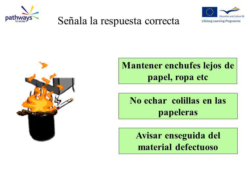 Question 4 Mantener enchufes lejos de papel, ropa etc No echar colillas en las papeleras Avisar enseguida del material defectuoso Señala la respuesta