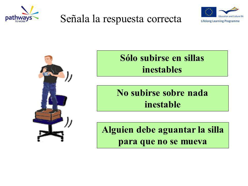 Question 5 Sólo subirse en sillas inestables No subirse sobre nada inestable Alguien debe aguantar la silla para que no se mueva Señala la respuesta c