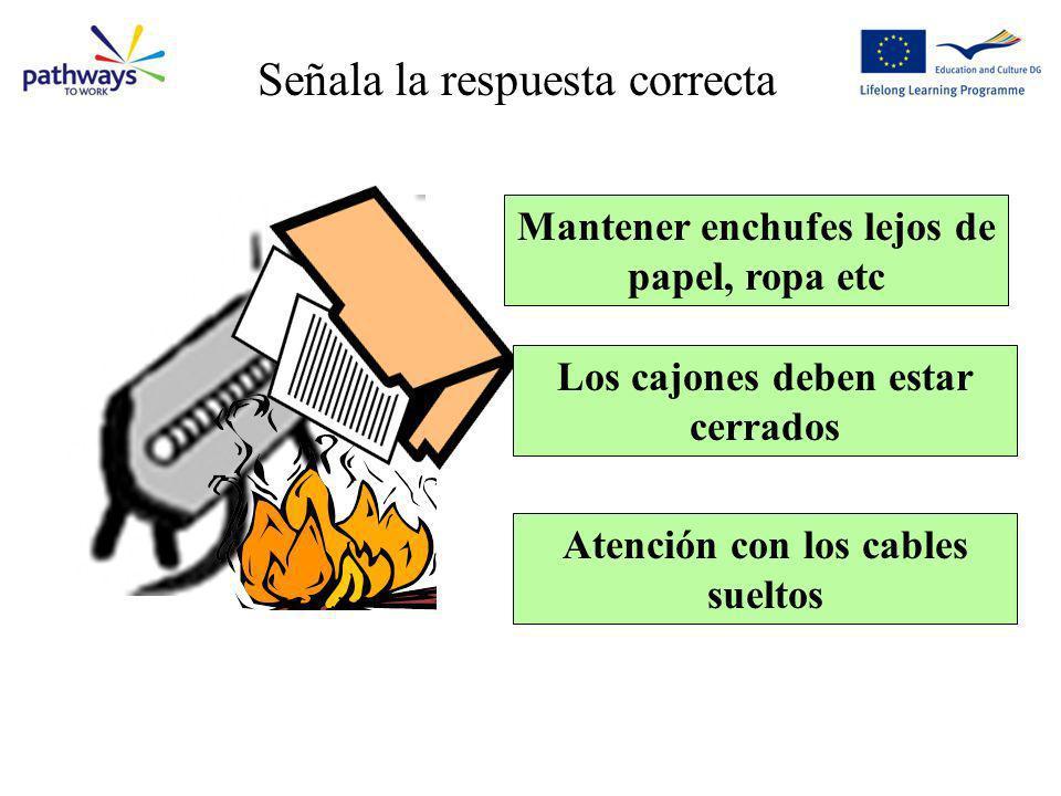 Mantener enchufes lejos de papel, ropa etc Los cajones deben estar cerrados Atención con los cables sueltos Question 1 Señala la respuesta correcta