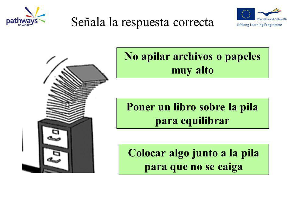 Question 13 No apilar archivos o papeles muy alto Colocar algo junto a la pila para que no se caiga Poner un libro sobre la pila para equilibrar Señal