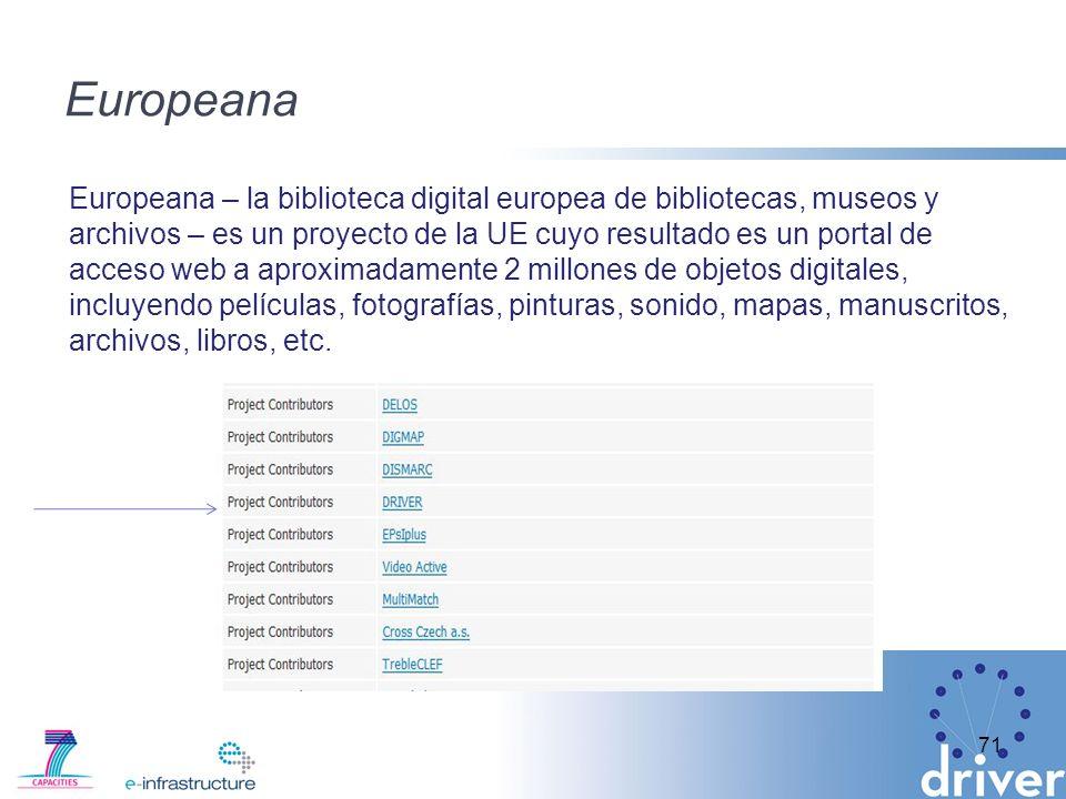 Europeana 71 Europeana – la biblioteca digital europea de bibliotecas, museos y archivos – es un proyecto de la UE cuyo resultado es un portal de acceso web a aproximadamente 2 millones de objetos digitales, incluyendo películas, fotografías, pinturas, sonido, mapas, manuscritos, archivos, libros, etc.