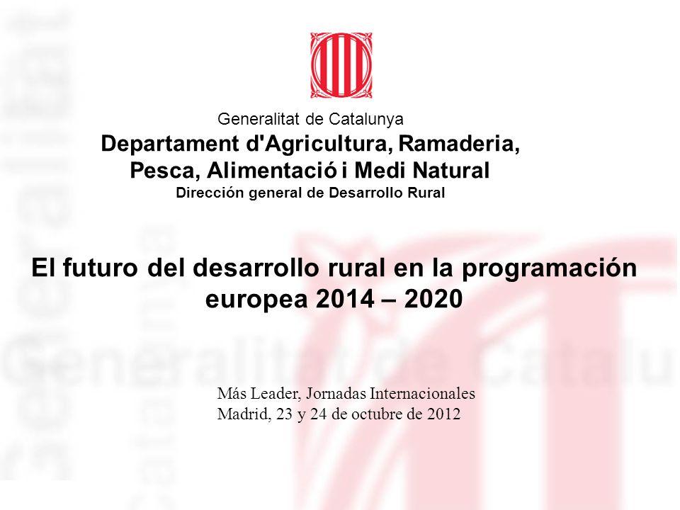 Generalitat de Catalunya Departament d'Agricultura, Ramaderia, Pesca, Alimentació i Medi Natural Dirección general de Desarrollo Rural El futuro del d