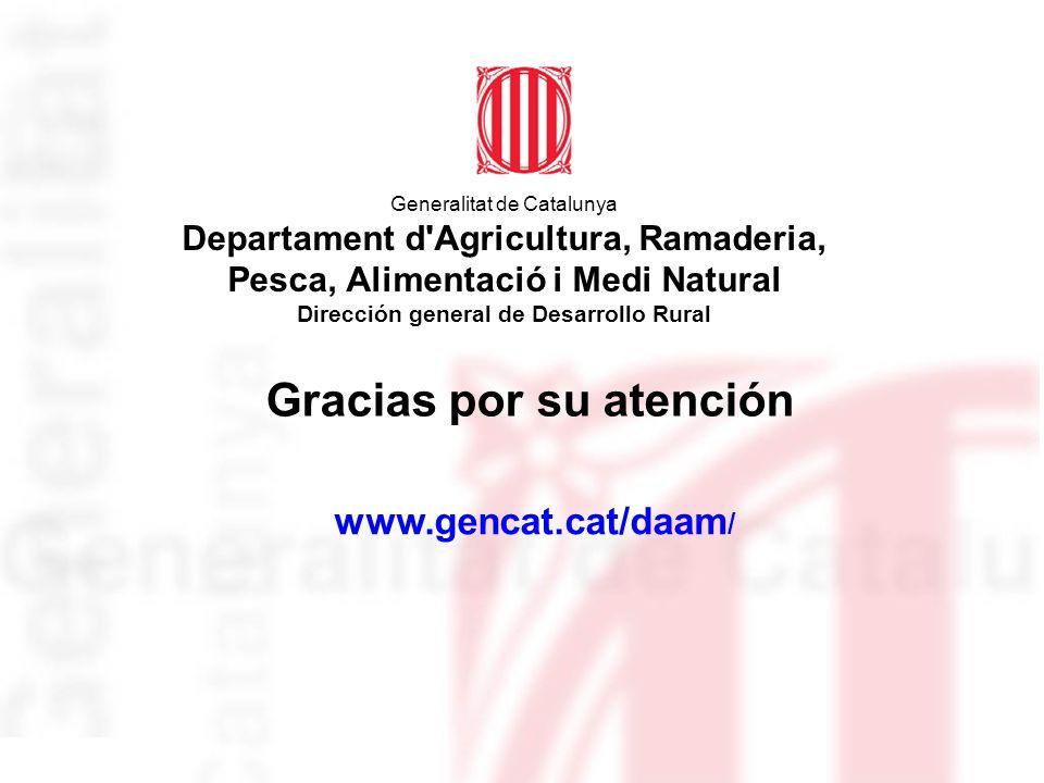 Gracias por su atención www.gencat.cat/daam / Generalitat de Catalunya Departament d'Agricultura, Ramaderia, Pesca, Alimentació i Medi Natural Direcci