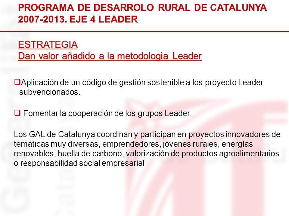 PROGRAMA DE DESARROLO RURAL DE CATALUNYA 2007-2013. EJE 4 LEADER Aplicación de un código de gestión sostenible a los proyecto Leader subvencionados. F