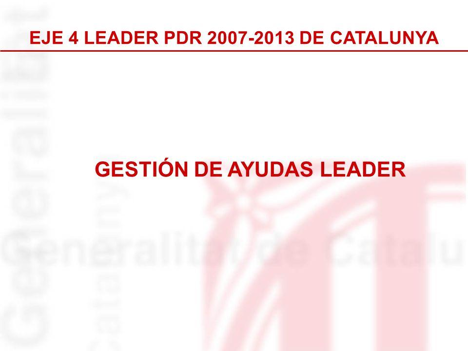 EJE 4 LEADER PDR 2007-2013 DE CATALUNYA GESTIÓN DE AYUDAS LEADER