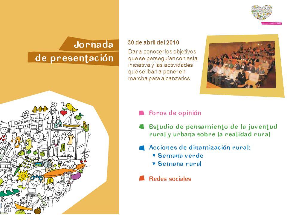 Dar a conocer los objetivos que se perseguían con esta iniciativa y las actividades que se iban a poner en marcha para alcanzarlos 30 de abril del 2010