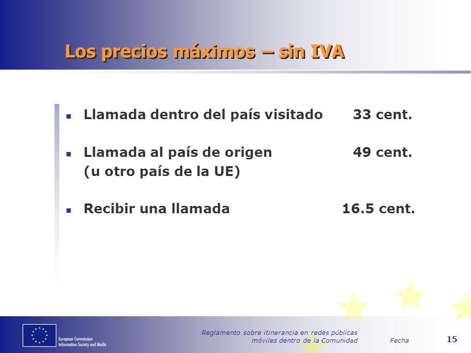 Fecha Reglamento sobre itinerancia en redes públicas móviles dentro de la Comunidad 15 Los precios máximos – sin IVA Llamada dentro del país visitado 33 cent.