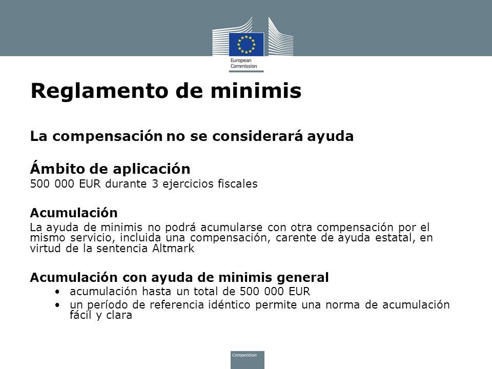 Reglamento de minimis La compensación no se considerará ayuda Ámbito de aplicación 500 000 EUR durante 3 ejercicios fiscales Acumulación La ayuda de m