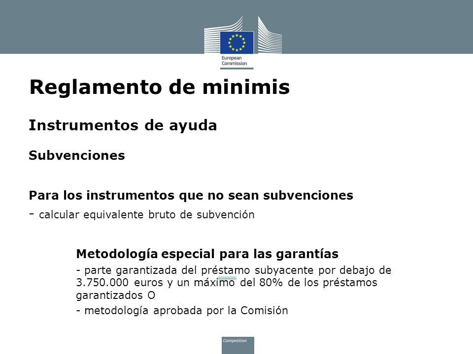 Instrumentos de ayuda Subvenciones Para los instrumentos que no sean subvenciones - calcular equivalente bruto de subvención Metodología especial para