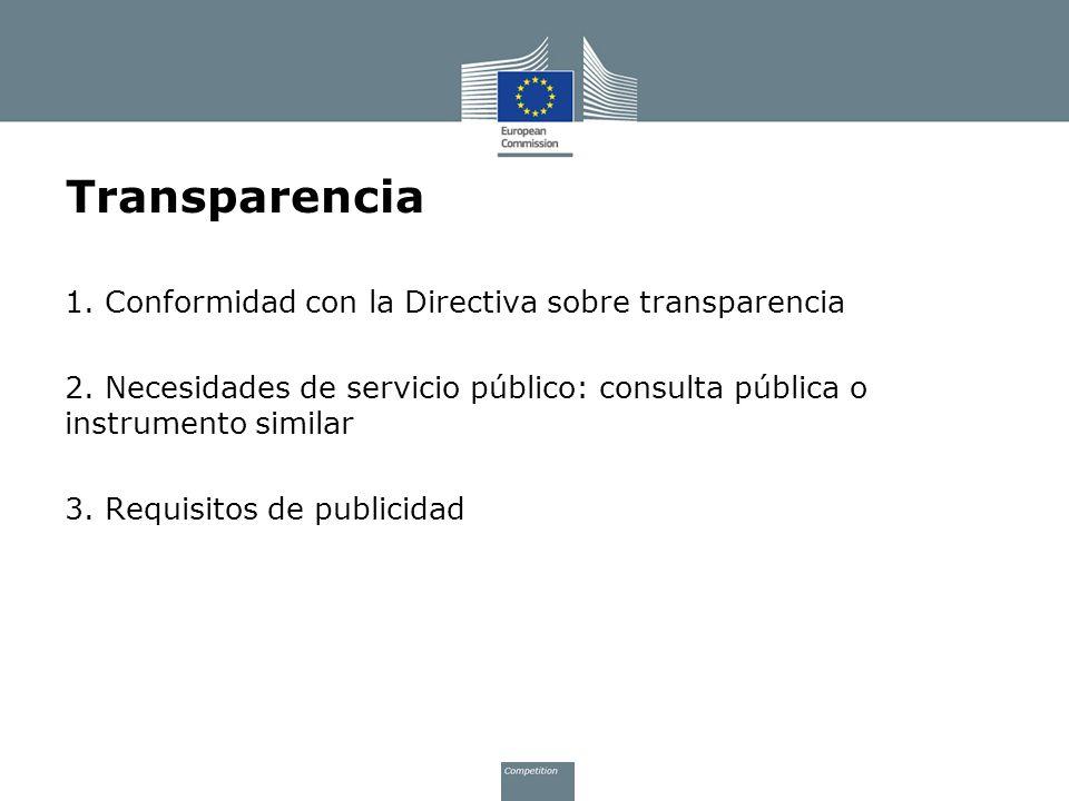 Transparencia 1. Conformidad con la Directiva sobre transparencia 2. Necesidades de servicio público: consulta pública o instrumento similar 3. Requis