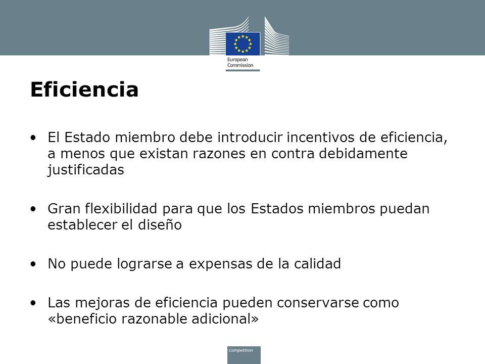 Eficiencia El Estado miembro debe introducir incentivos de eficiencia, a menos que existan razones en contra debidamente justificadas Gran flexibilida