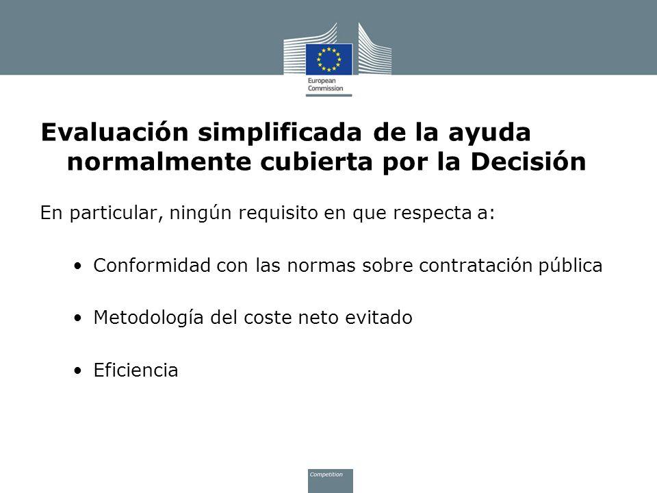 Evaluación simplificada de la ayuda normalmente cubierta por la Decisión En particular, ningún requisito en que respecta a: Conformidad con las normas