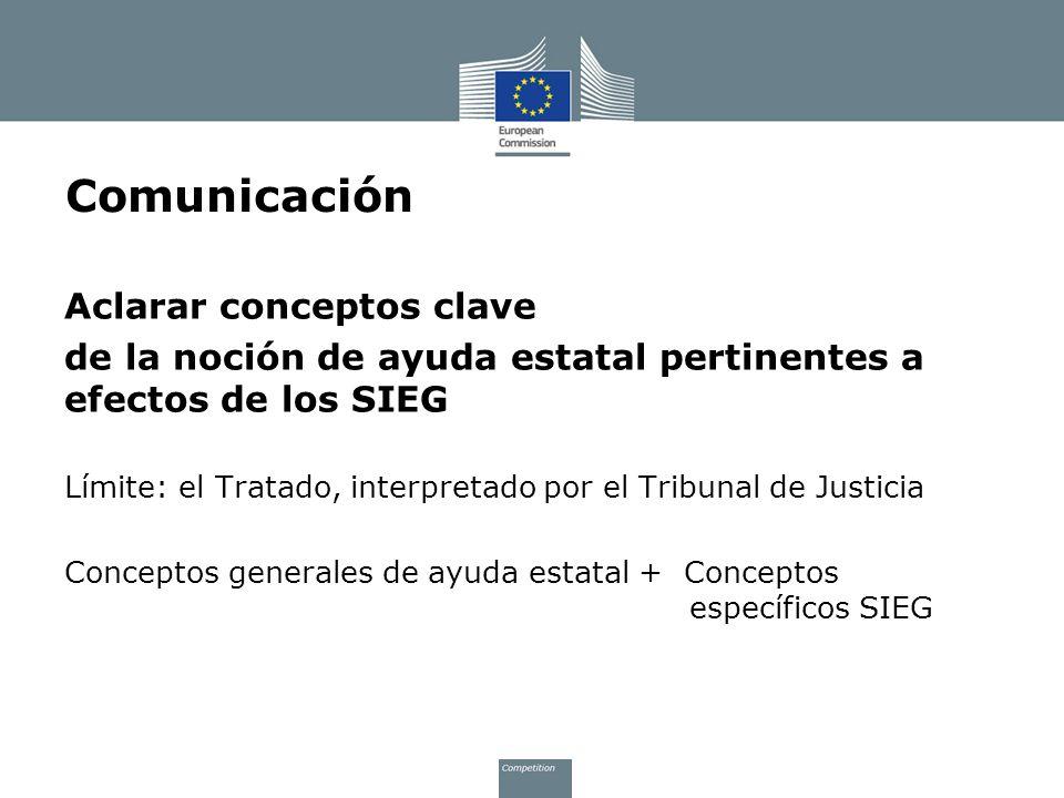 Comunicación Aclarar conceptos clave de la noción de ayuda estatal pertinentes a efectos de los SIEG Límite: el Tratado, interpretado por el Tribunal